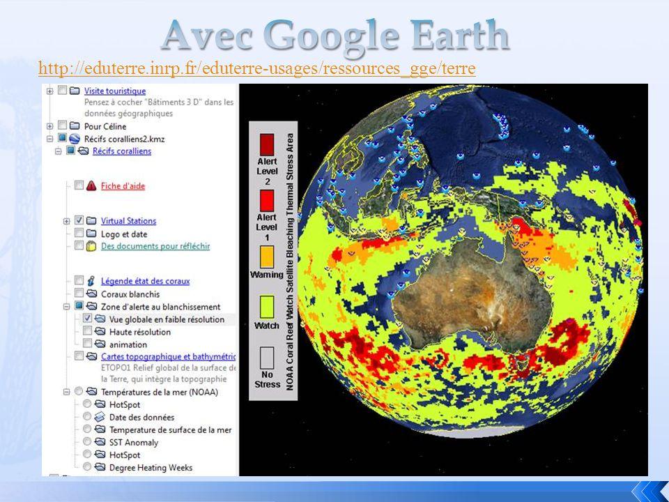 Avec Google Earth http://eduterre.inrp.fr/eduterre-usages/ressources_gge/terre
