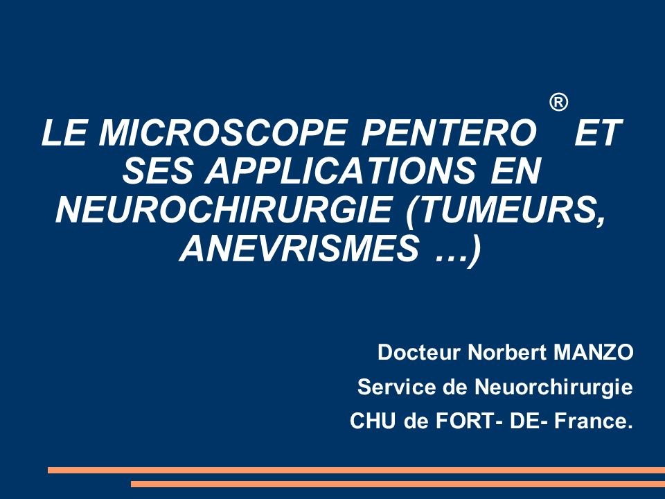 LE MICROSCOPE PENTERO ® ET SES APPLICATIONS EN NEUROCHIRURGIE (TUMEURS, ANEVRISMES …)