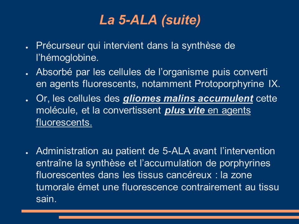 La 5-ALA (suite) Précurseur qui intervient dans la synthèse de l'hémoglobine.