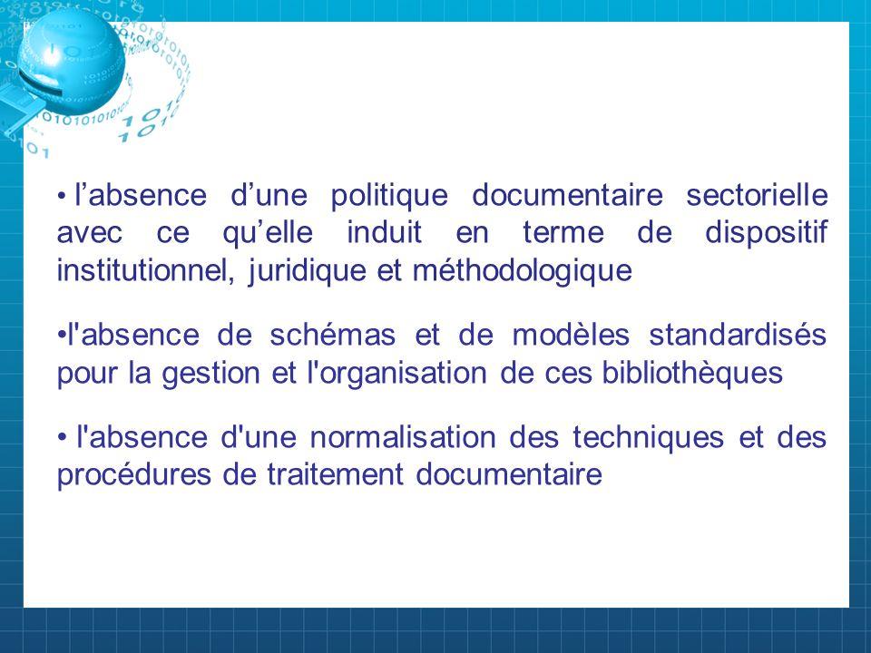 l'absence d'une politique documentaire sectorielle avec ce qu'elle induit en terme de dispositif institutionnel, juridique et méthodologique