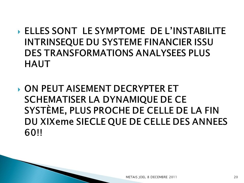 ELLES SONT LE SYMPTOME DE L'INSTABILITE INTRINSEQUE DU SYSTEME FINANCIER ISSU DES TRANSFORMATIONS ANALYSEES PLUS HAUT