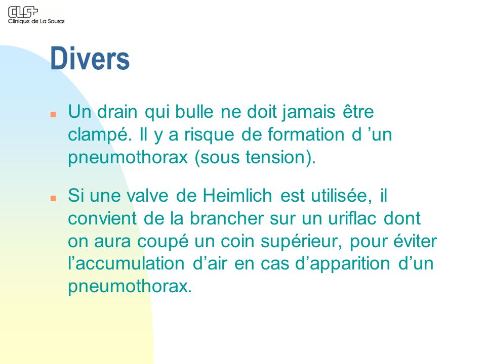 Divers Un drain qui bulle ne doit jamais être clampé. Il y a risque de formation d 'un pneumothorax (sous tension).