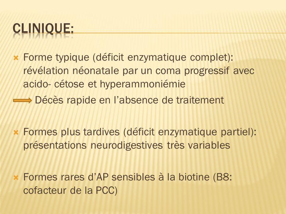 Clinique: Forme typique (déficit enzymatique complet): révélation néonatale par un coma progressif avec acido- cétose et hyperammoniémie.
