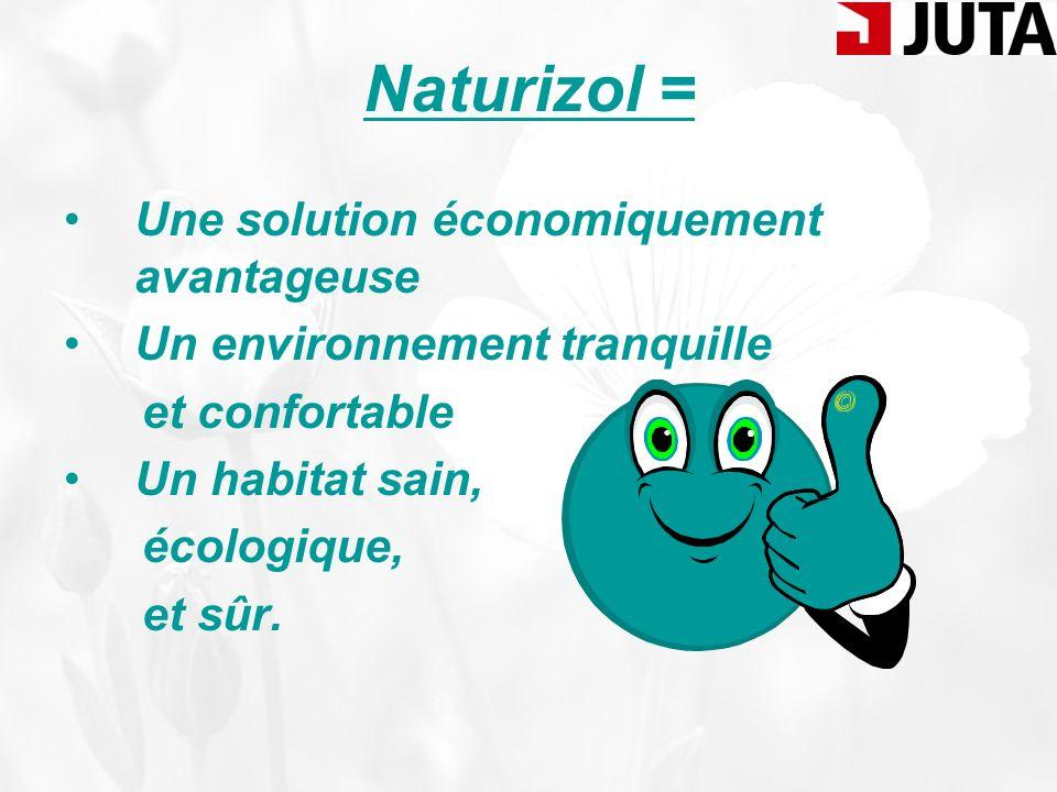 Naturizol = Une solution économiquement avantageuse. Un environnement tranquille. et confortable.