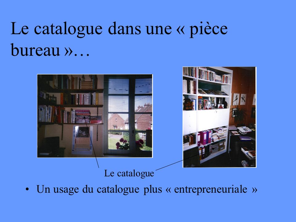 Le catalogue dans une « pièce bureau »…