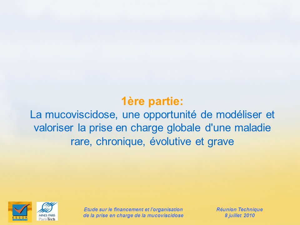 1ère partie: La mucoviscidose, une opportunité de modéliser et valoriser la prise en charge globale d une maladie rare, chronique, évolutive et grave.