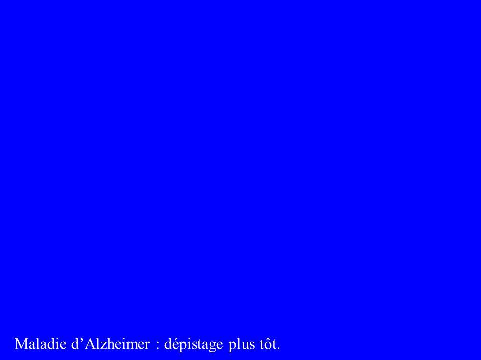 Maladie d'Alzheimer : dépistage plus tôt.