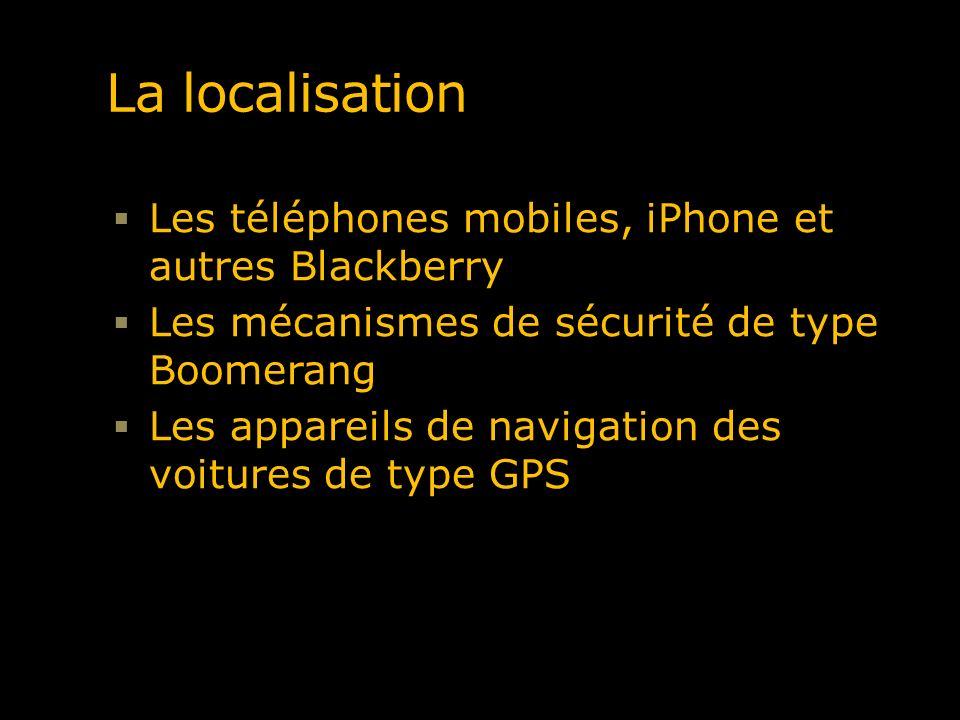 La localisation Les téléphones mobiles, iPhone et autres Blackberry