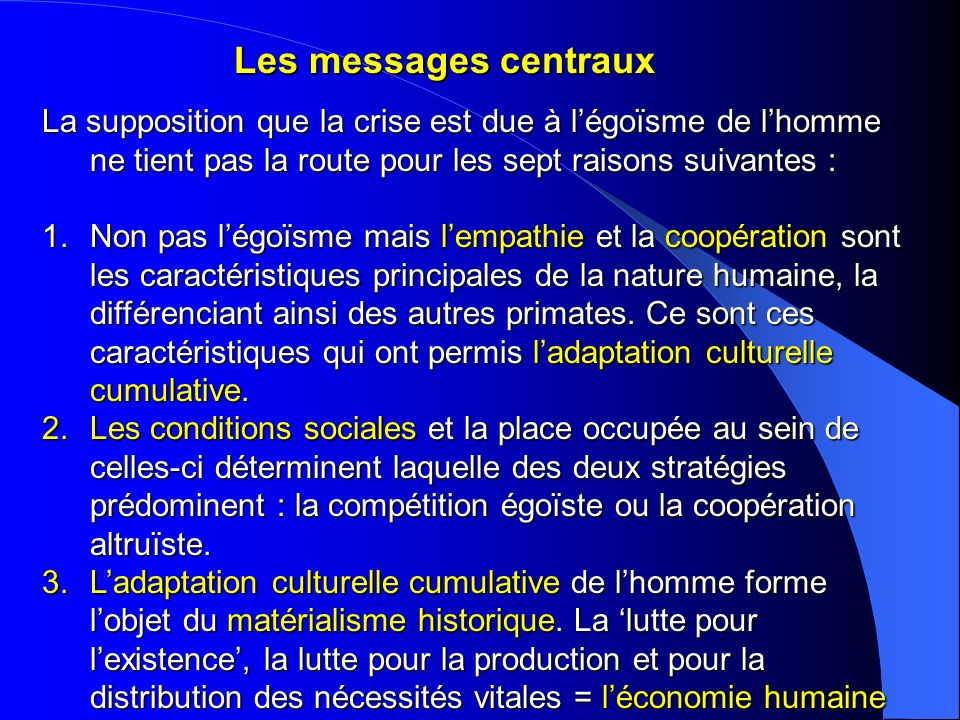 Les messages centrauxLa supposition que la crise est due à l'égoïsme de l'homme ne tient pas la route pour les sept raisons suivantes :