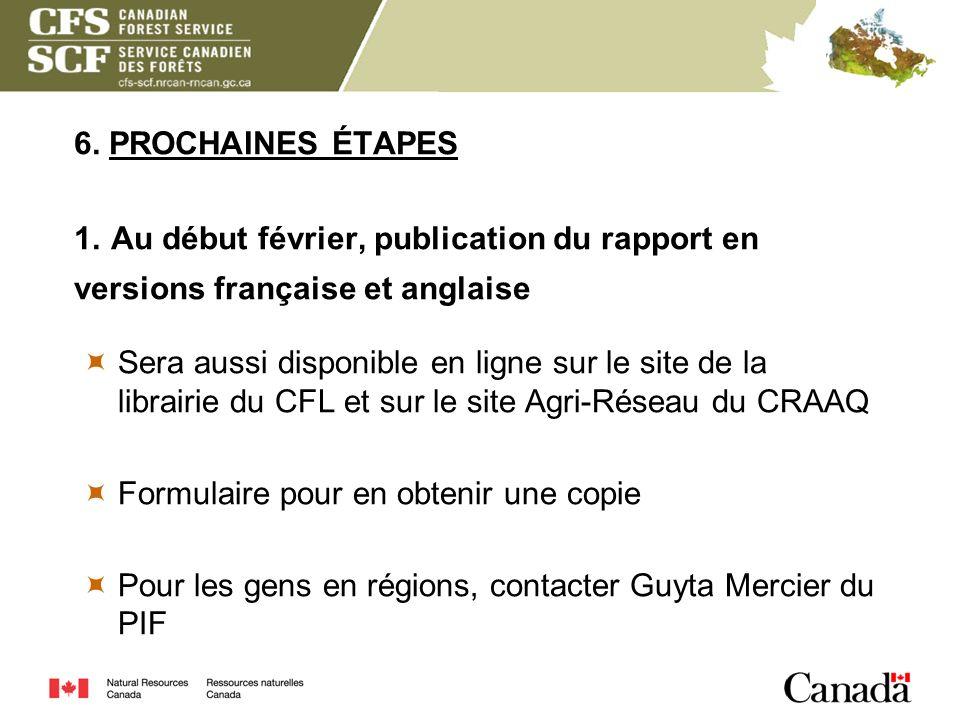 6. PROCHAINES ÉTAPES 1. Au début février, publication du rapport en versions française et anglaise