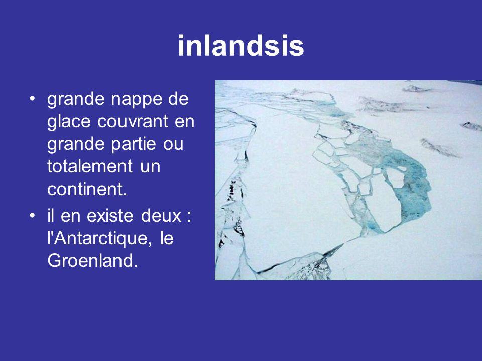 inlandsis grande nappe de glace couvrant en grande partie ou totalement un continent.