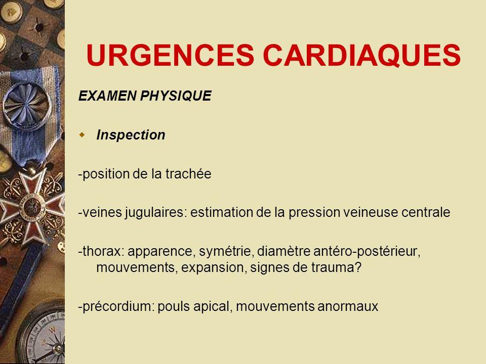 URGENCES CARDIAQUES EXAMEN PHYSIQUE Inspection -position de la trachée