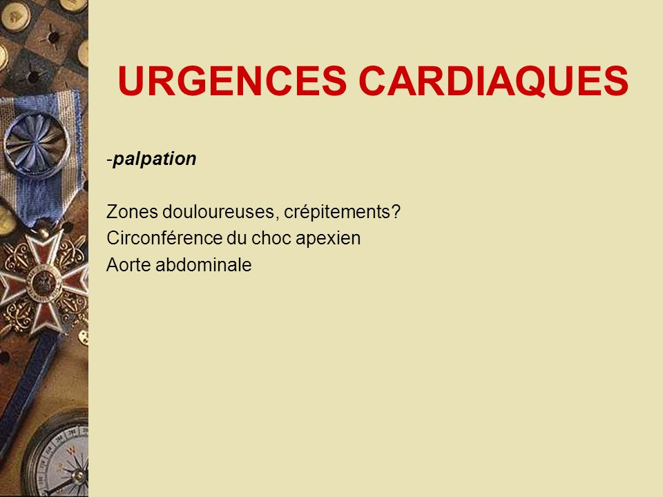 URGENCES CARDIAQUES -palpation Zones douloureuses, crépitements