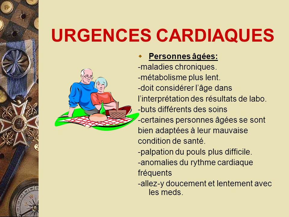 URGENCES CARDIAQUES Personnes âgées: -maladies chroniques.