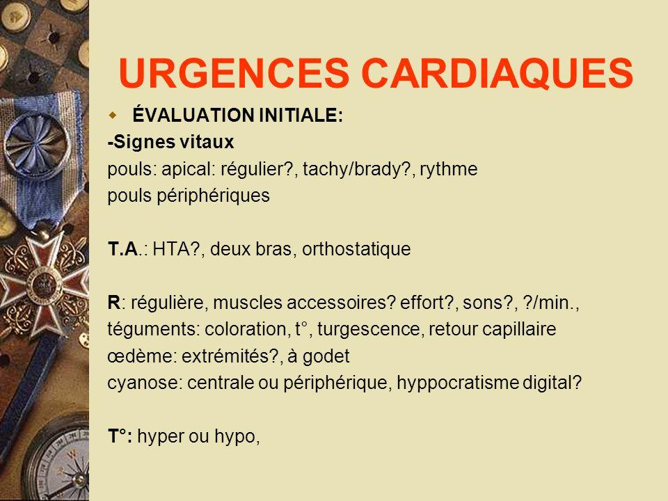 URGENCES CARDIAQUES ÉVALUATION INITIALE: -Signes vitaux