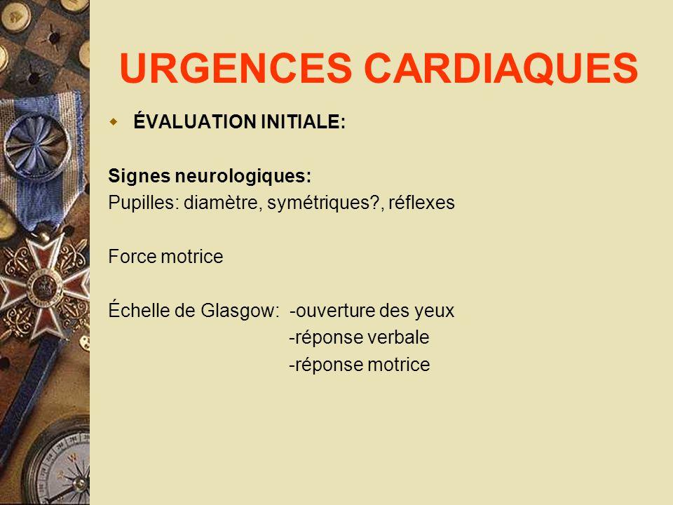 URGENCES CARDIAQUES ÉVALUATION INITIALE: Signes neurologiques: