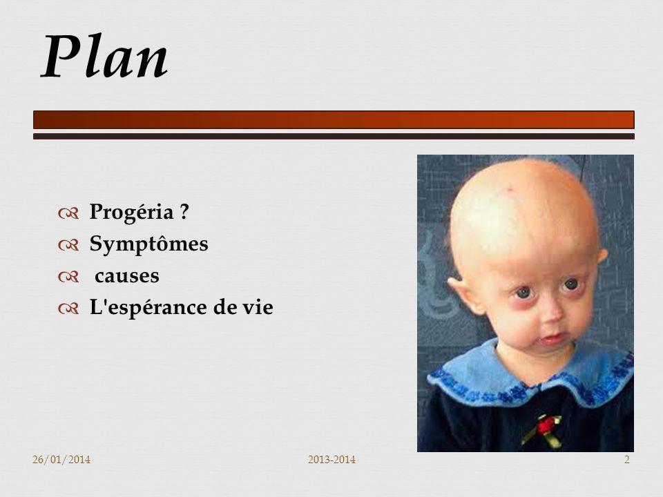 Plan Progéria Symptômes causes L espérance de vie 26/01/2014