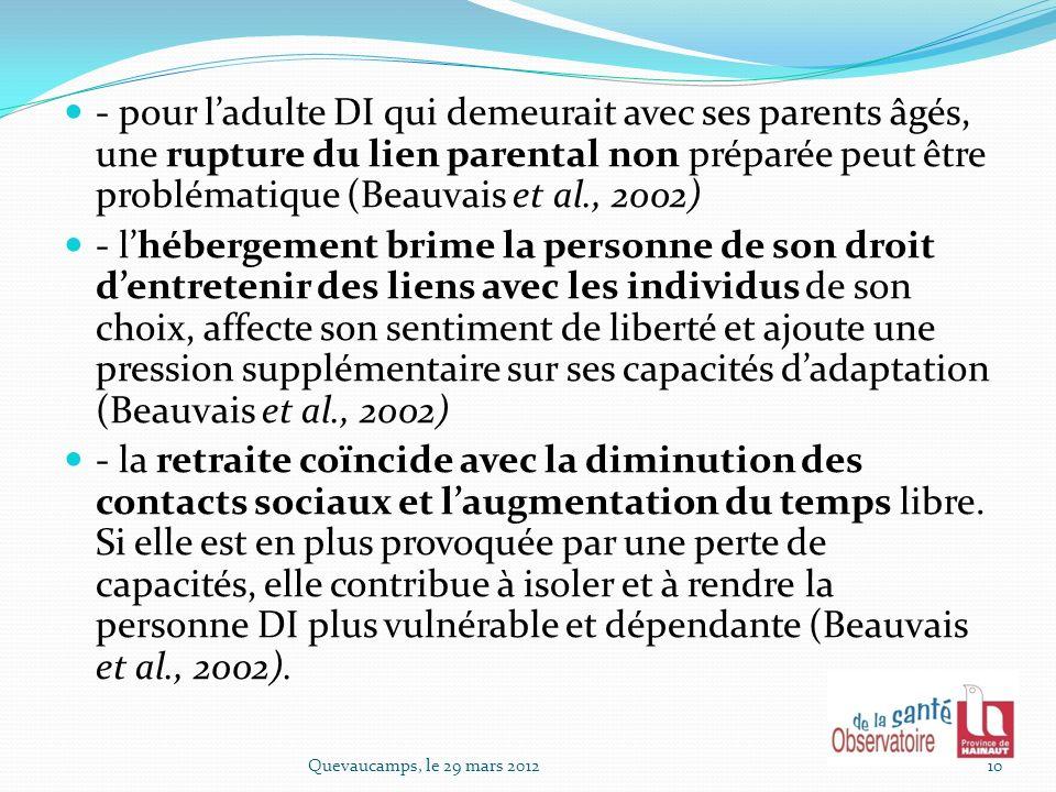 - pour l'adulte DI qui demeurait avec ses parents âgés, une rupture du lien parental non préparée peut être problématique (Beauvais et al., 2002)