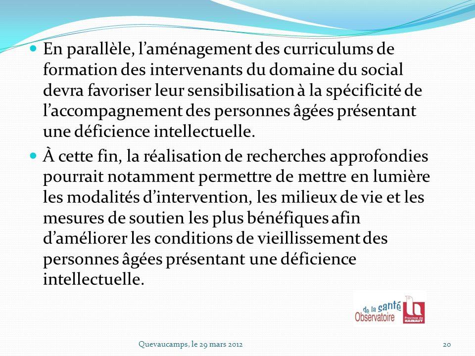 En parallèle, l'aménagement des curriculums de formation des intervenants du domaine du social devra favoriser leur sensibilisation à la spécificité de l'accompagnement des personnes âgées présentant une déficience intellectuelle.