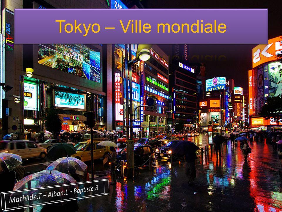 Tokyo – Ville mondiale Mathilde.T – Alban.L – Baptiste.B
