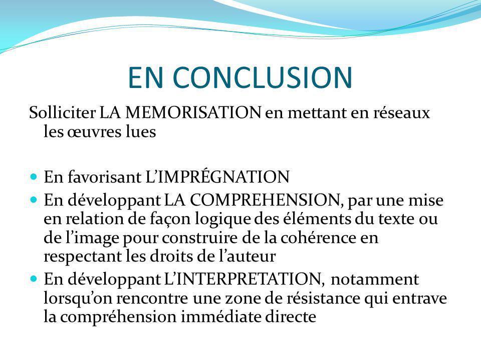 EN CONCLUSIONSolliciter LA MEMORISATION en mettant en réseaux les œuvres lues. En favorisant L'IMPRÉGNATION.