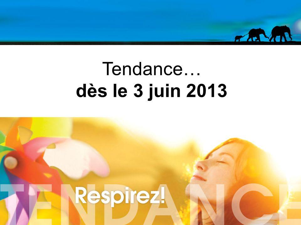 Tendance… dès le 3 juin 2013