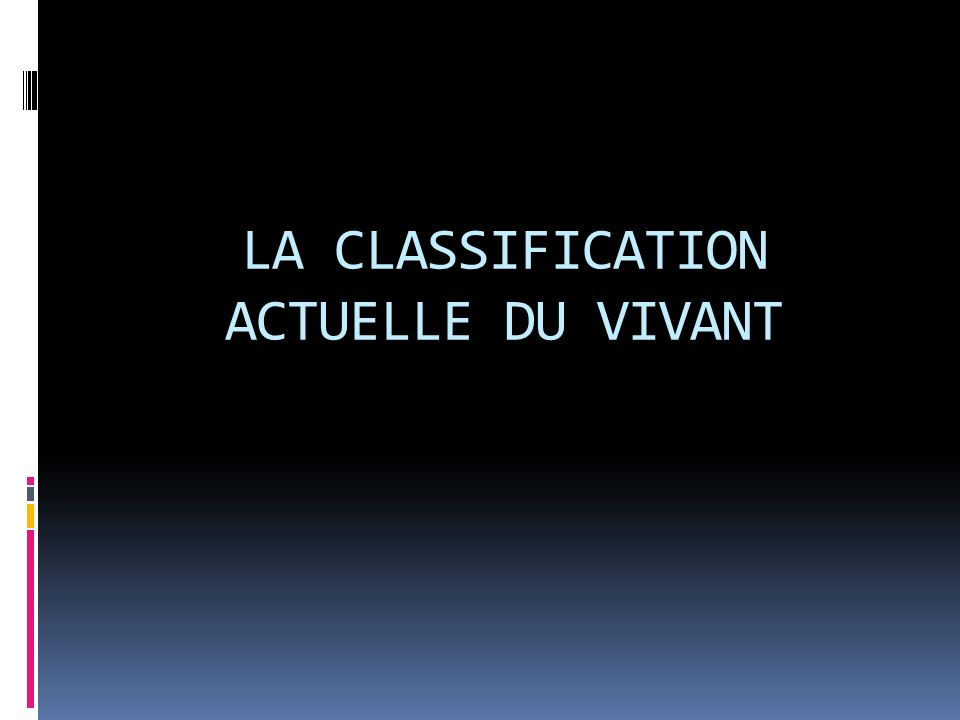 LA CLASSIFICATION ACTUELLE DU VIVANT