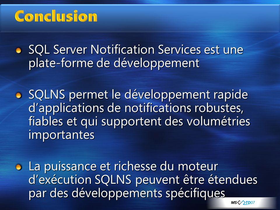 3/30/2017 10:20 AM Conclusion. SQL Server Notification Services est une plate-forme de développement.