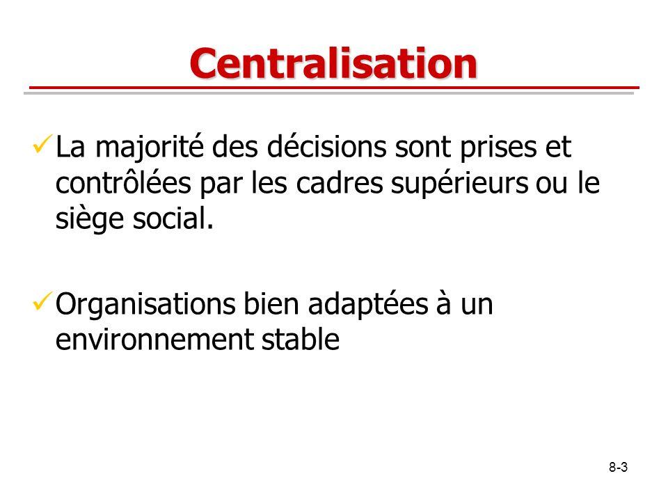 Centralisation La majorité des décisions sont prises et contrôlées par les cadres supérieurs ou le siège social.