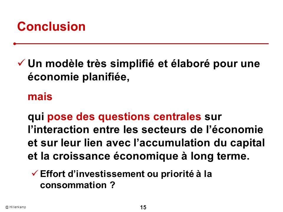Conclusion Un modèle très simplifié et élaboré pour une économie planifiée, mais.