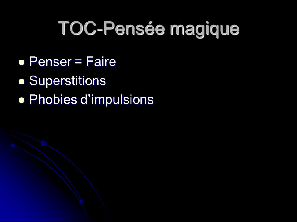 TOC-Pensée magique Penser = Faire Superstitions Phobies d'impulsions