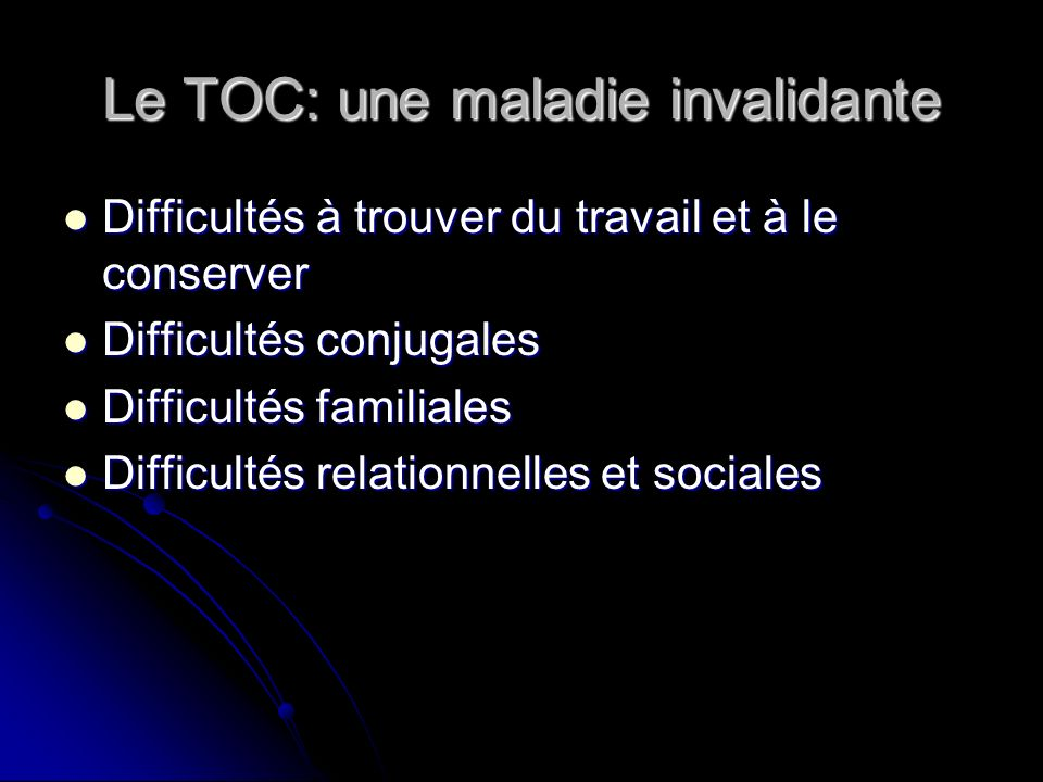 Le TOC: une maladie invalidante