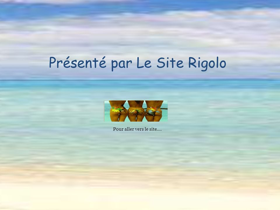 Présenté par Le Site Rigolo