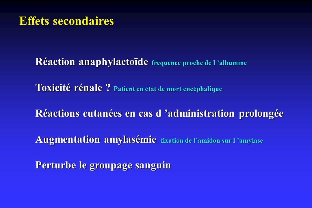 Effets secondaires Réaction anaphylactoïde fréquence proche de l 'albumine. Toxicité rénale Patient en état de mort encéphalique.