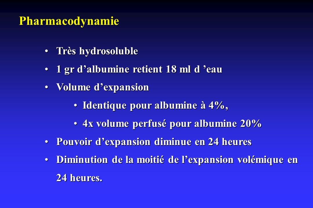 Pharmacodynamie Très hydrosoluble 1 gr d'albumine retient 18 ml d 'eau