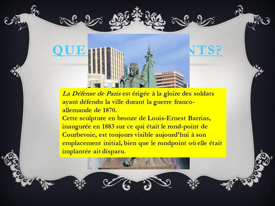 Quels monuments La Défense de Paris est érigée à la gloire des soldats. ayant défendu la ville durant la guerre franco-allemande de 1870.