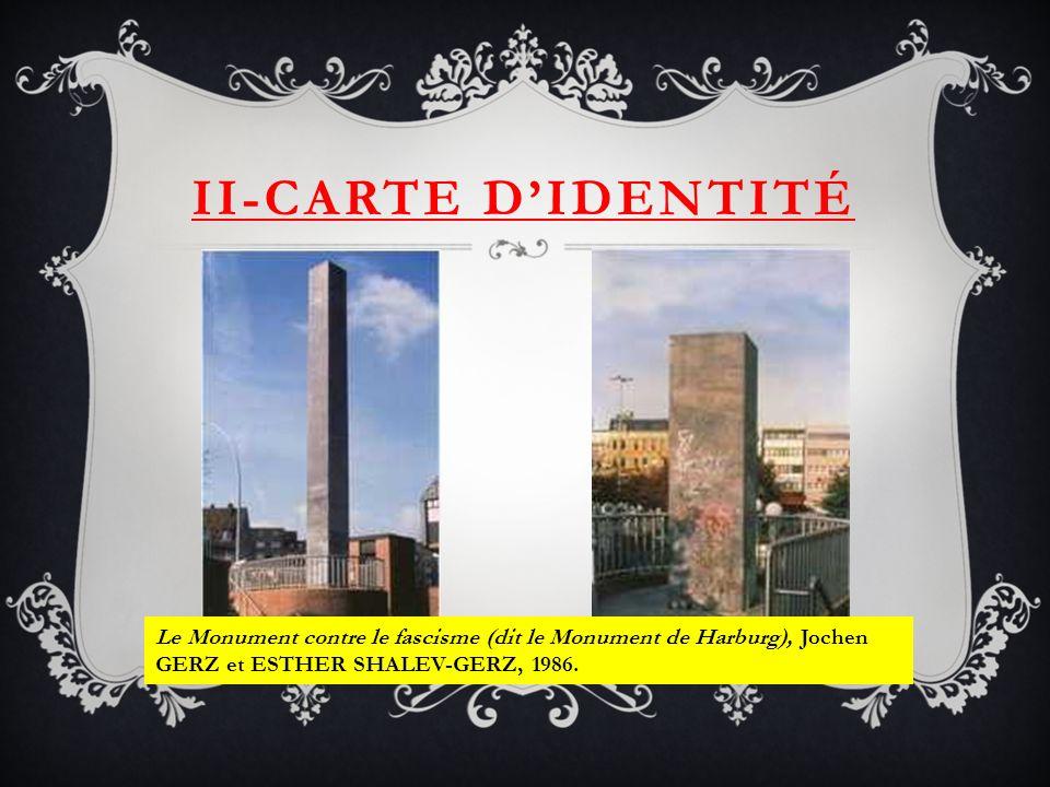 II-Carte d'identité Le Monument contre le fascisme (dit le Monument de Harburg), Jochen GERZ et ESTHER SHALEV-GERZ, 1986.