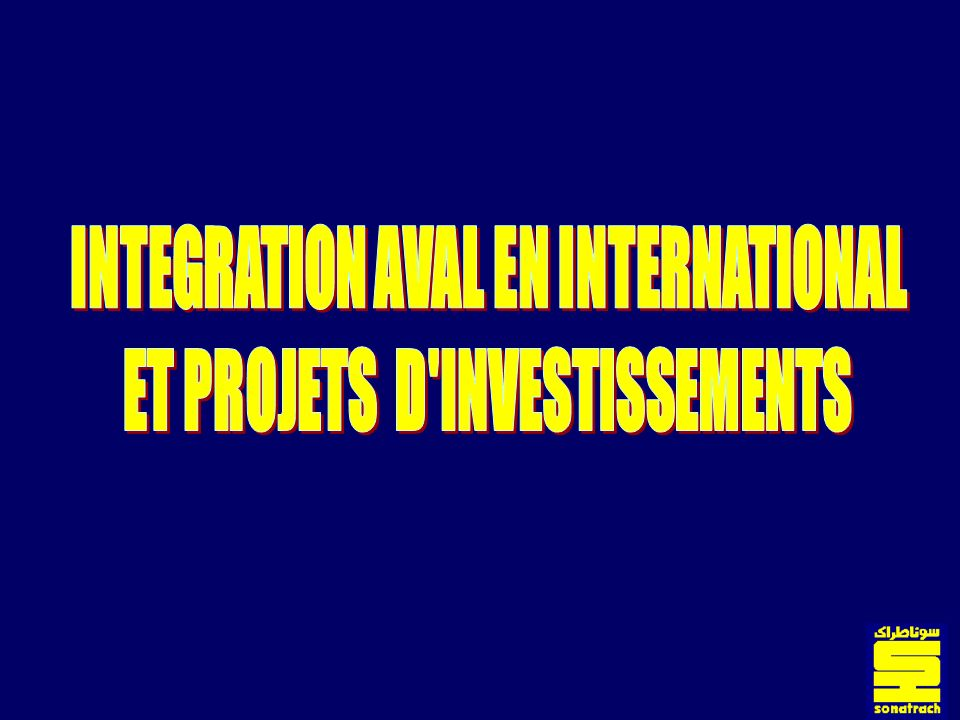 INTEGRATION AVAL EN INTERNATIONAL ET PROJETS D INVESTISSEMENTS