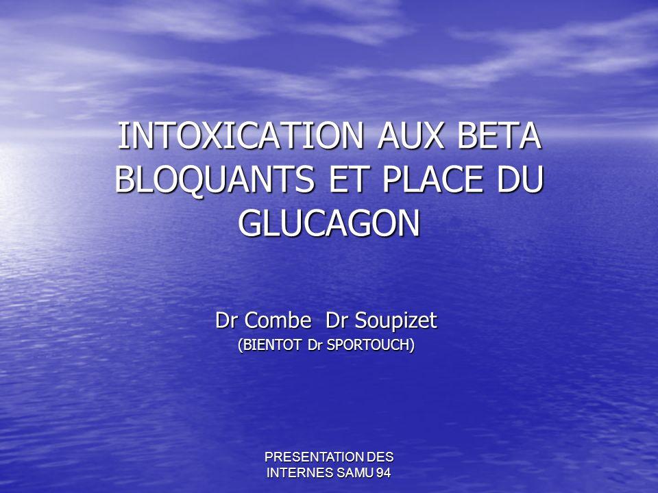 INTOXICATION AUX BETA BLOQUANTS ET PLACE DU GLUCAGON