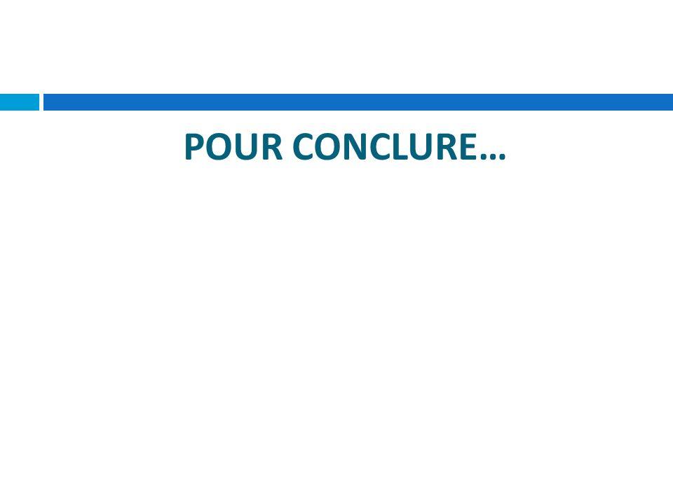 POUR CONCLURE…