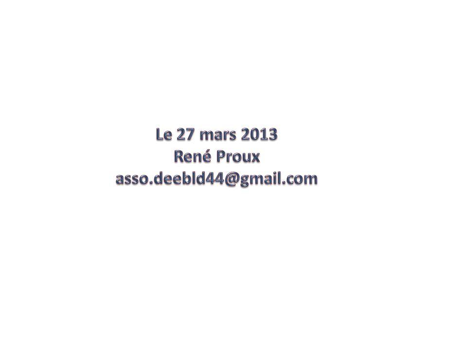 Le 27 mars 2013 René Proux asso.deebld44@gmail.com