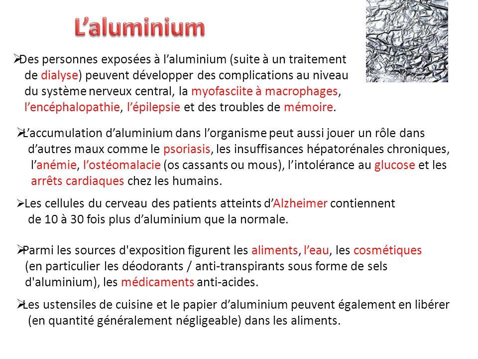 L'aluminium Des personnes exposées à l'aluminium (suite à un traitement de dialyse) peuvent développer des complications au niveau.