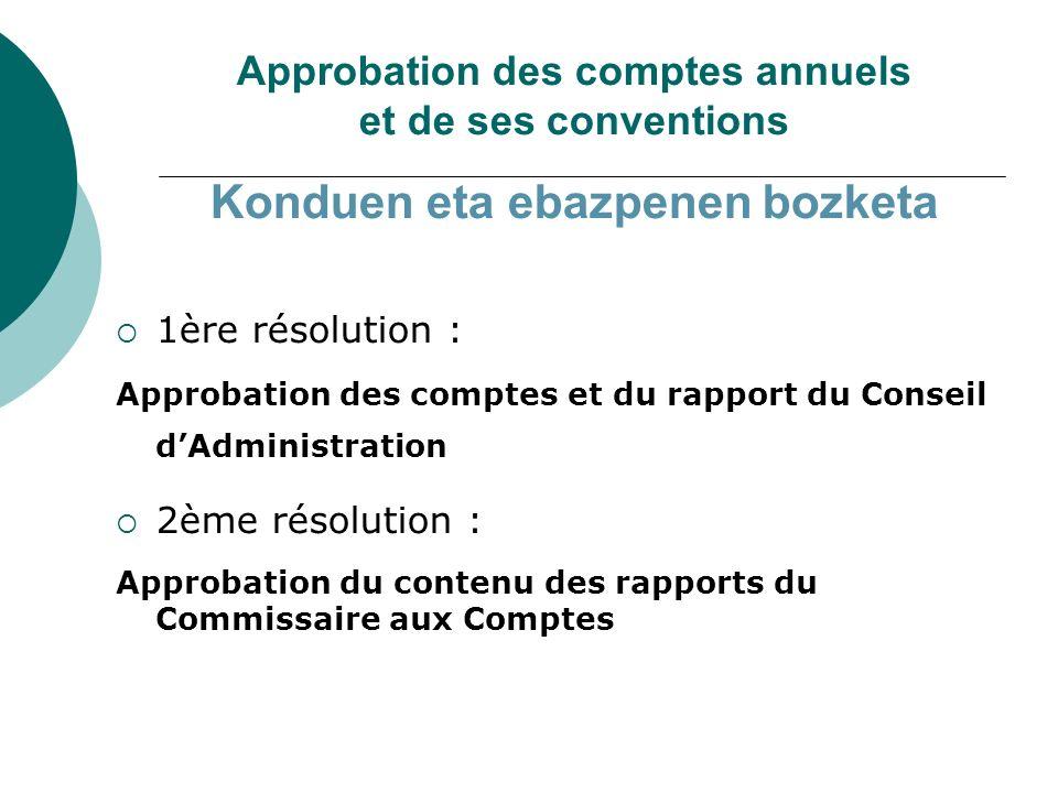 Approbation des comptes annuels et de ses conventions Konduen eta ebazpenen bozketa