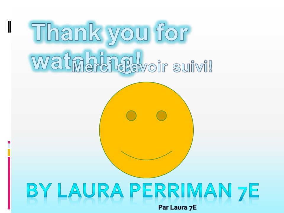 Thank you for watching! By Laura Perriman 7e Merci d avoir suivi!