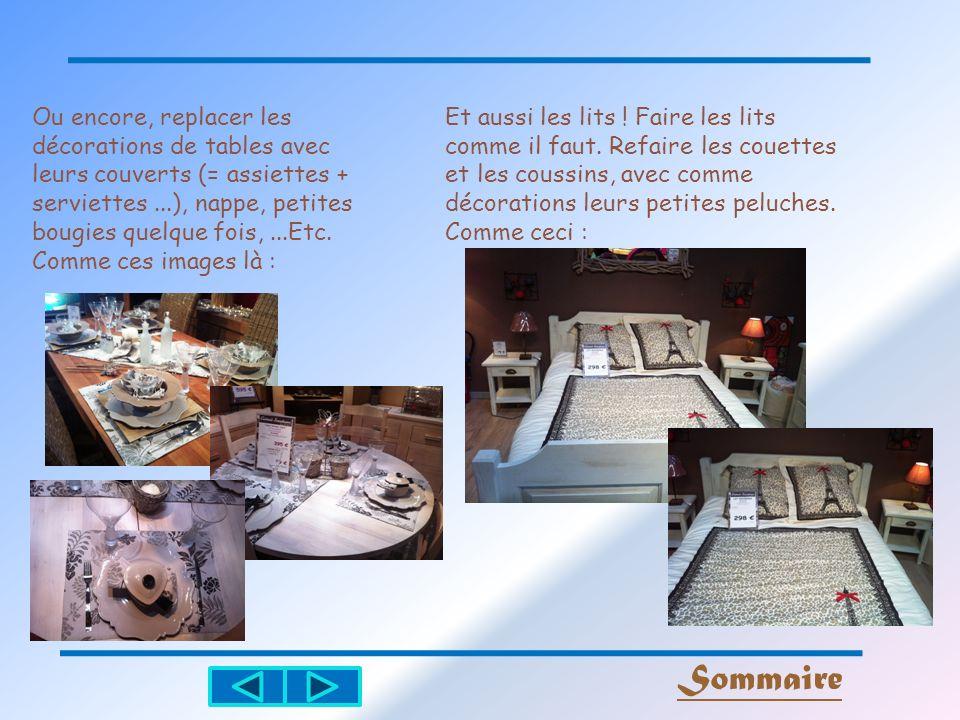 Ou encore, replacer les décorations de tables avec leurs couverts (= assiettes + serviettes ...), nappe, petites bougies quelque fois, ...Etc.