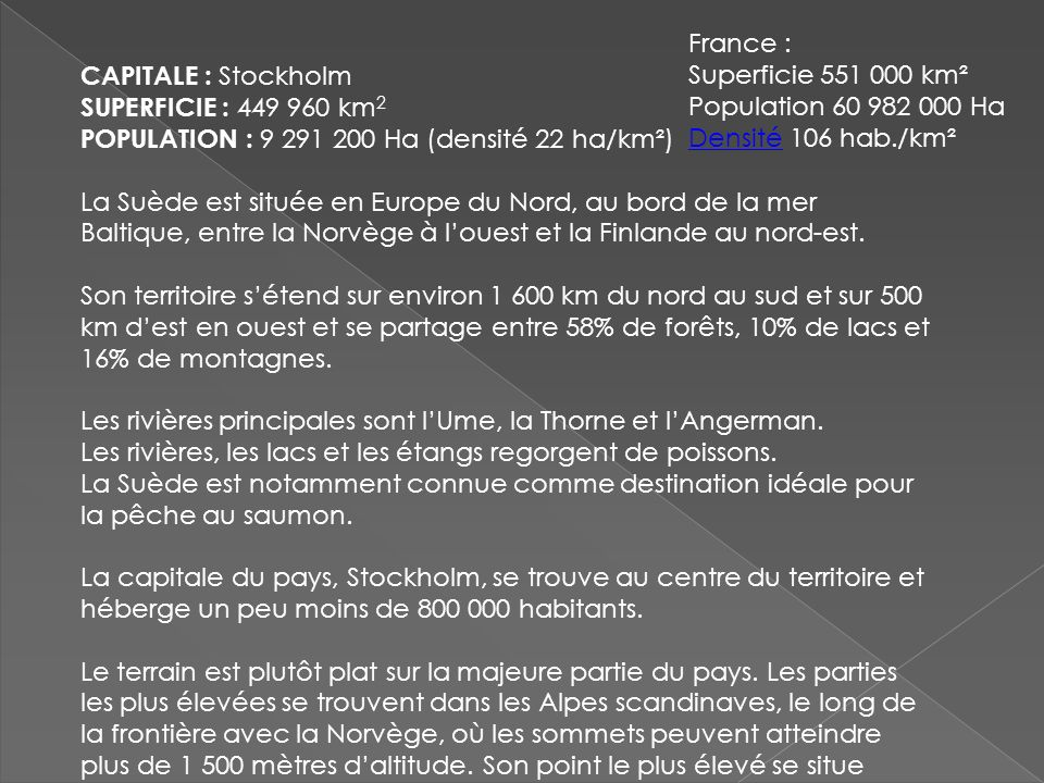 France : Superficie 551 000 km² Population 60 982 000 Ha Densité 106 hab./km². Capitale : Stockholm.