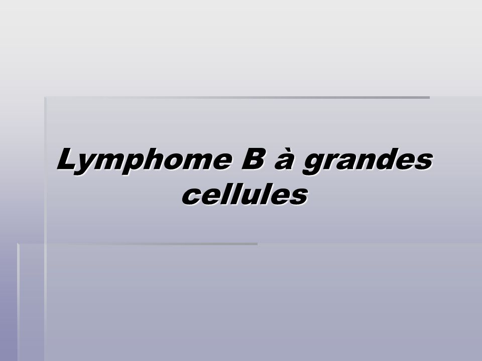 Lymphome B à grandes cellules