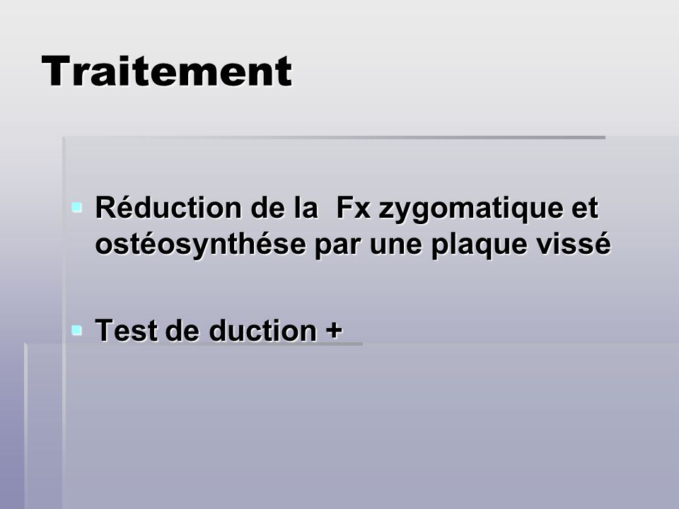 Traitement Réduction de la Fx zygomatique et ostéosynthése par une plaque vissé Test de duction +