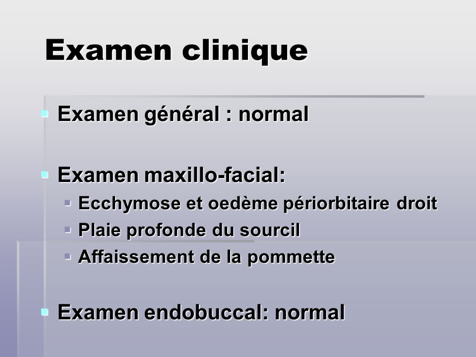 Examen clinique Examen général : normal Examen maxillo-facial: