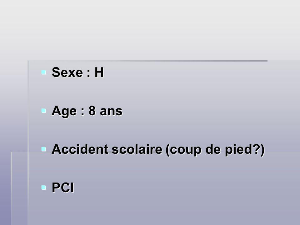 Sexe : H Age : 8 ans Accident scolaire (coup de pied ) PCI
